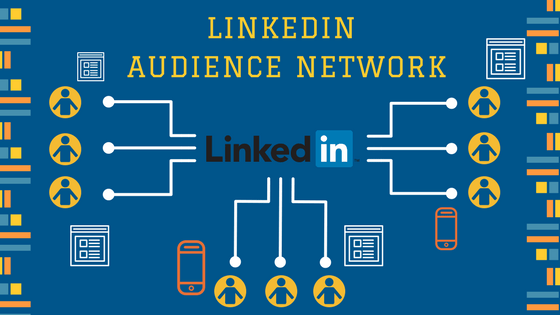 Linkedin Audience Network: otra forma de alcanzar al público objetivo